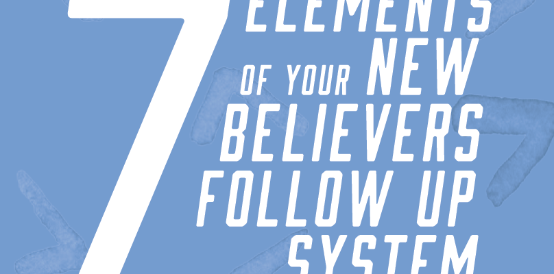 Seven elements of your new believers follow up system